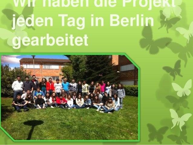 Wir haben die Projektjeden Tag in Berlingearbeitet