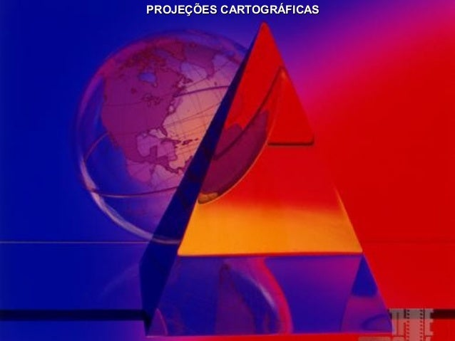 PROJEÇÕESPROJEÇÕES CARTOGRÁFICASCARTOGRÁFICAS