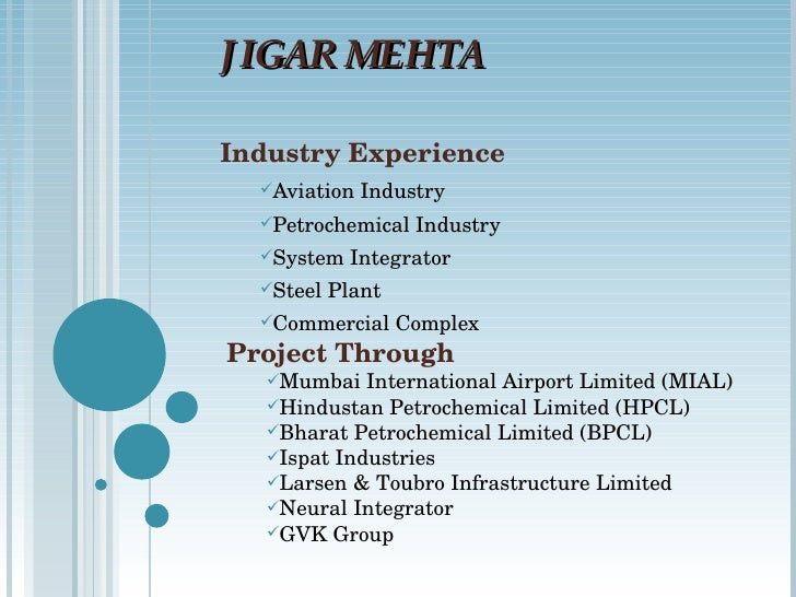 JIGAR MEHTA <ul><li>Industry Experience </li></ul><ul><ul><li>Aviation Industry </li></ul></ul><ul><ul><li>Petrochemical I...