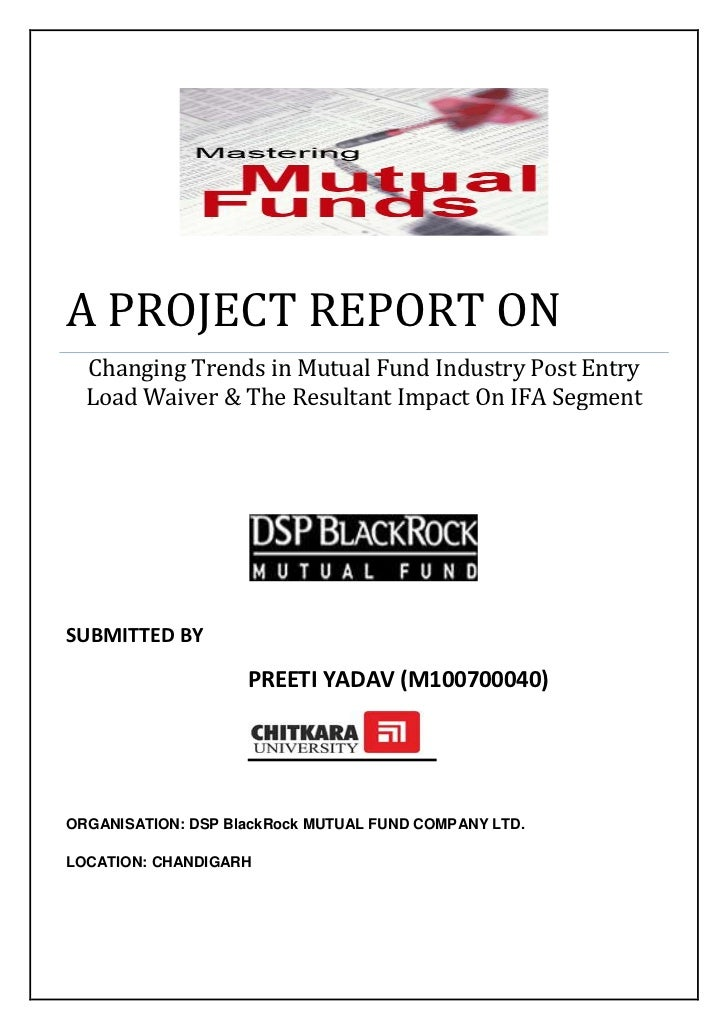 A PROJECT REPORT ONChanging Trends in Mutual Fund Industry Post Entry Load Waiver & The Resultant Impact On IFA Segment   ...