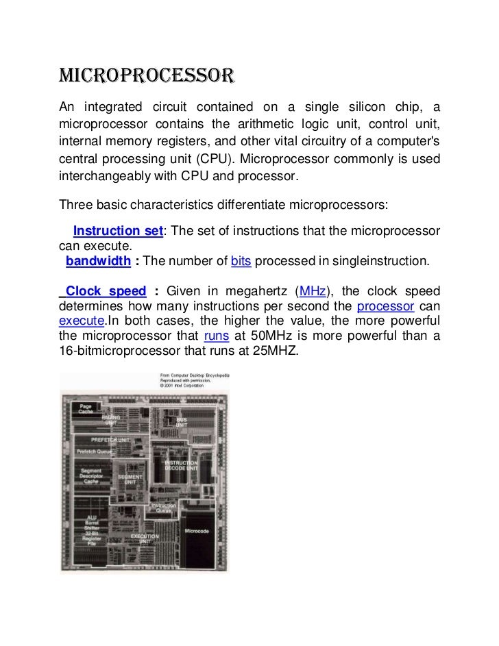 MICROPROCESSORAn integrated circuit contained on a single silicon chip, amicroprocessor contains the arithmetic logic unit...