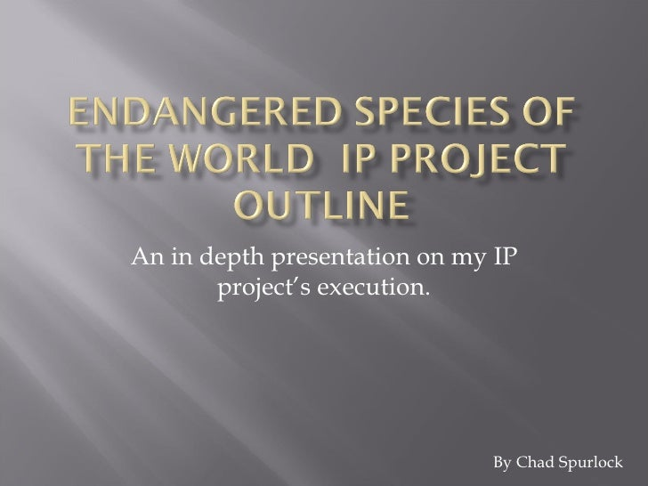 An in depth presentation on my IP       project's execution.                              By Chad Spurlock