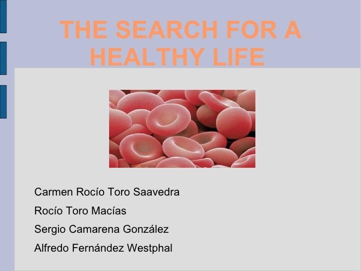 THE SEARCH FOR A      HEALTHY LIFECarmen Rocío Toro SaavedraRocío Toro MacíasSergio Camarena GonzálezAlfredo Fernández Wes...