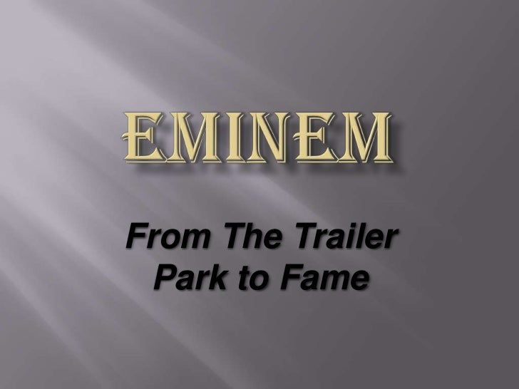 From The Trailer Park to Fame