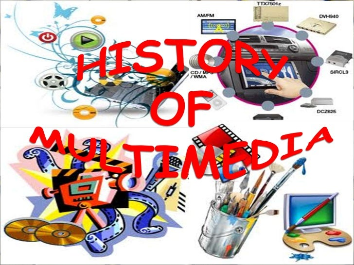 history of multimedia Once back at school, the information gathered was related to the history of modern figurative art focusing on the role of analogical inference, often relevant both in scientific and artistic innovation participatory videos and multimedia were produced the neverland project draws on the past work of the.