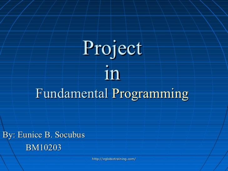 Project                      in        Fundamental ProgrammingBy: Eunice B. Socubus      BM10203                        ht...