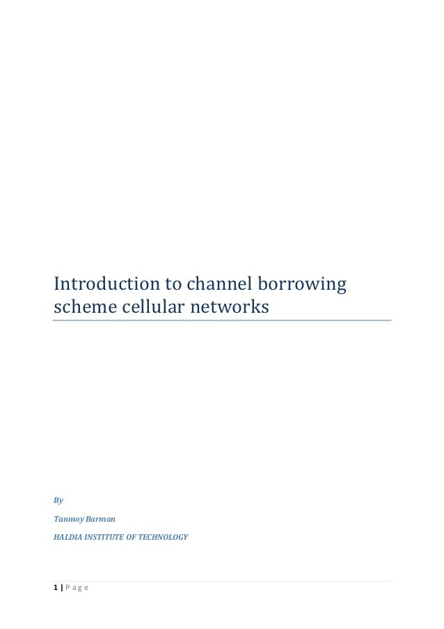 Introduction to channel borrowingscheme cellular networksByTanmoy BarmanHALDIA INSTITUTE OF TECHNOLOGY1|Page