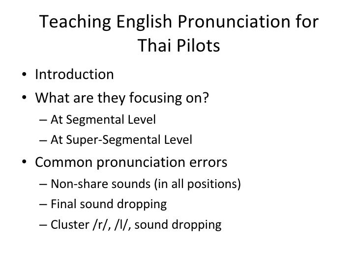 Teaching English Pronunciation for Thai Pilots <ul><li>Introduction  </li></ul><ul><li>What are they focusing on? </li></u...