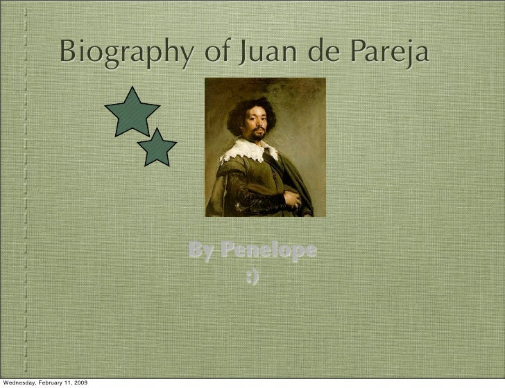Biography of Juan de Pareja                                    By Penelope                                     :)    Wedne...