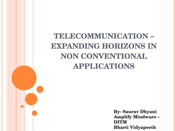 TELECOMMUNICATION – EXPANDING HORIZONS IN NON CONVENTIONAL APPLICATIONS By- Saurav Dhyani Amplify Mindware –DITM  Bharti V...