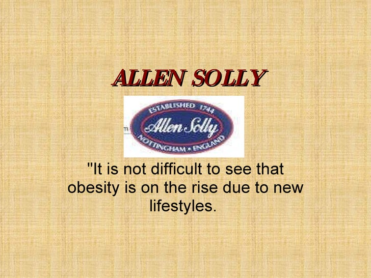 """ALLEN SOLLY """"It is not difficult to see that obesity is on the rise due to new lifestyles."""