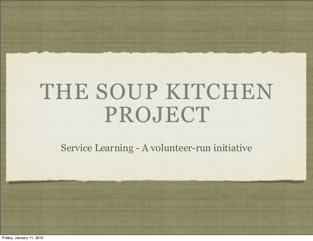 THE SOUP KITCHEN                           PROJECT                           Service Learning - A volunteer-run initiative...