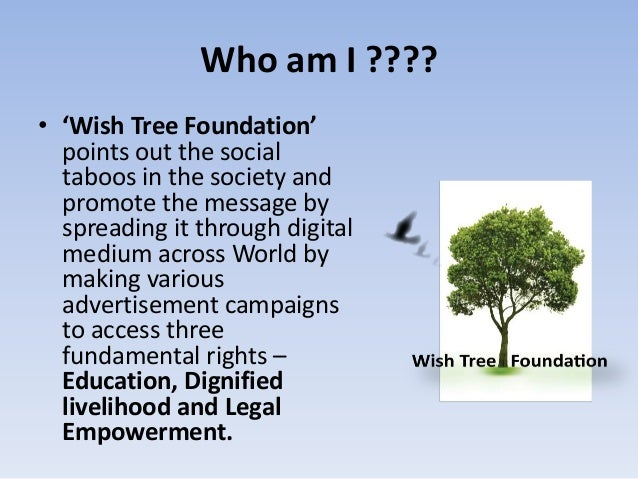 Who am I ????• 'Wish Tree Foundation'  points out the social  taboos in the society and  promote the message by  spreading...