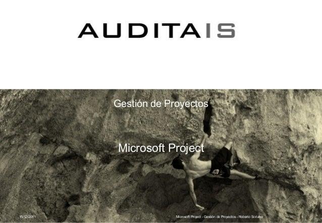 Gestión de Proyectos Microsoft Project 15/12/2011 Microsoft Project - Gestión de Proyectos - Roberto Soriano 1