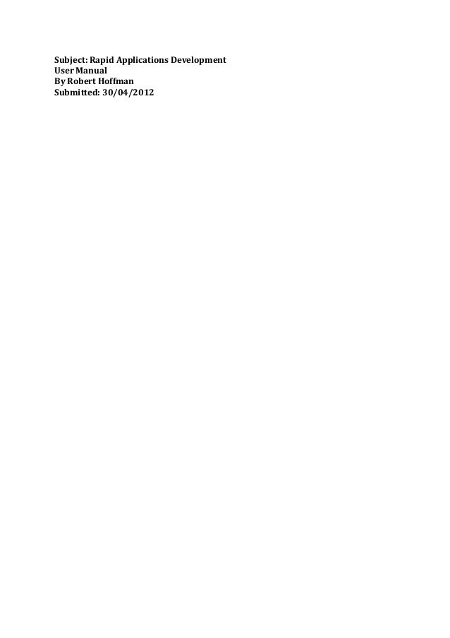 Subject: Rapid Applications Development User Manual By Robert Hoffman Submitted: 30/04/2012