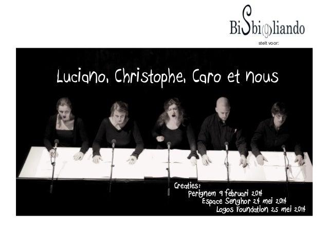 stelt voor:  Luciano, Christophe, Caro et nous  Creaties: Perignem 9 februari 2014 Espace Senghor 24 mei 2014 Logos Founda...