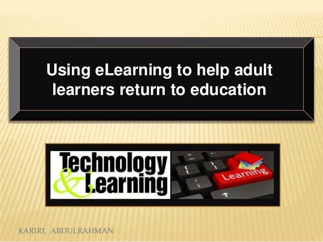 Using eLearning to help adult learners return to education  KARIRI, ABDULRAHMAN