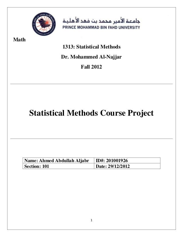 Math 1313: Statistical Methods Dr. Mohammed Al-Najjar Fall 2012  Statistical Methods Course Project  Name: Ahmed Abdullah ...