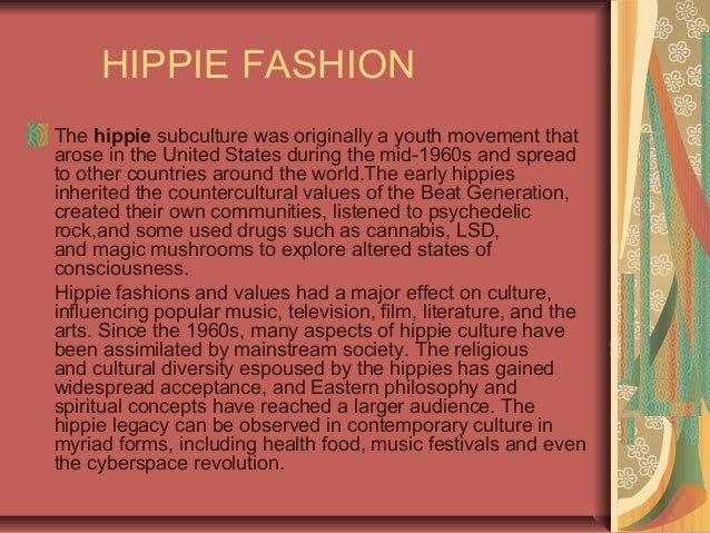 HIPPIE FASHION The hippie subculture was originally a youth movement that arose in the United States during the mid-1960s ...