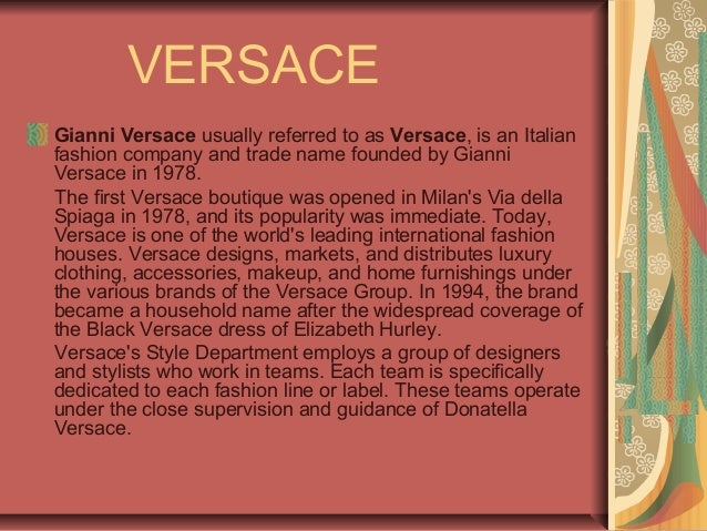 VERSACE Gianni Versace usually referred to as Versace, is an Italian fashion company and trade name founded by Gianni Vers...