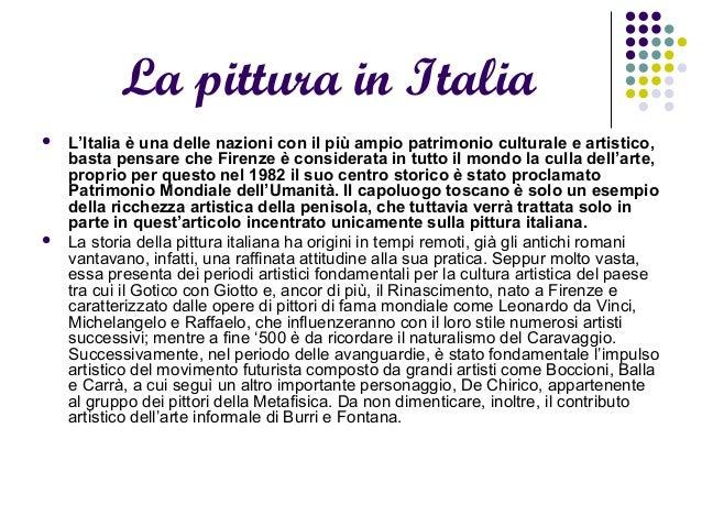 La pittura in Italia  L'Italia è una delle nazioni con il più ampio patrimonio culturale e artistico, basta pensare che F...