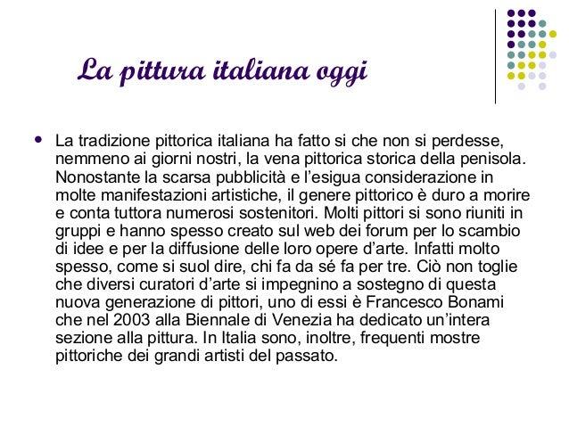 La pittura italiana oggi  La tradizione pittorica italiana ha fatto si che non si perdesse, nemmeno ai giorni nostri, la ...