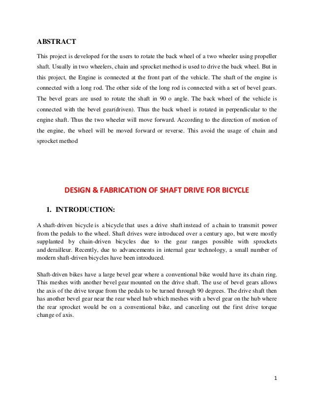 1 ABSTRACT This project is developed for the users to rotate the back wheel of a two wheeler using propeller shaft. Usuall...