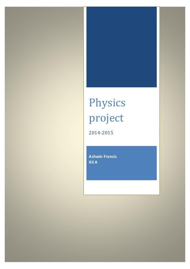 Physics project 2014-2015 Ashwin Francis XII A