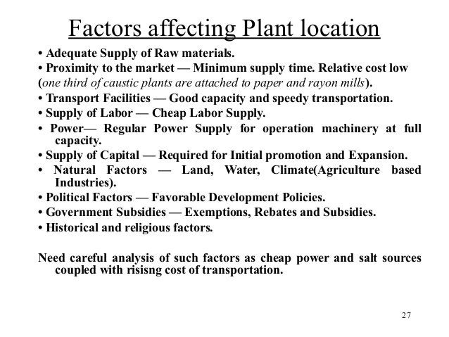 27  Factors affecting Plant location  • Adequate Supply of Raw materials.  • Proximity to the market — Minimum supply time...