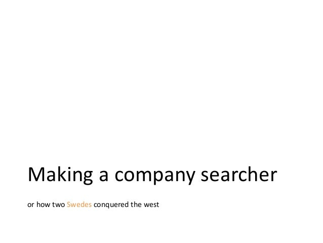 Making a company searcher or how two Swedes conquered the west