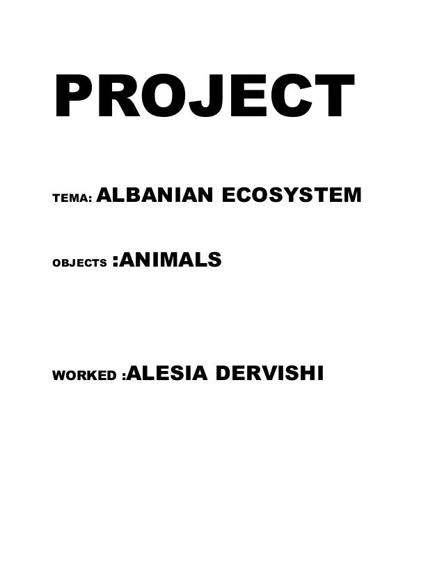 PROJECT TEMA: ALBANIAN ECOSYSTEM OBJECTS :ANIMALS WORKED :ALESIA DERVISHI