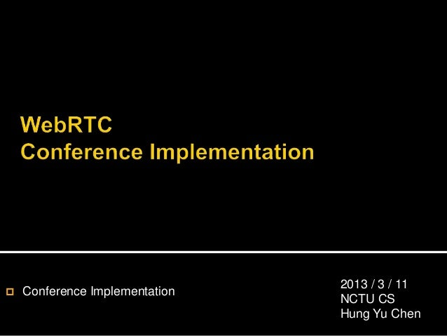   Conference Implementation  2013 / 3 / 11 NCTU CS Hung Yu Chen