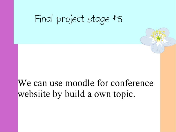 Final project stage #5We can use moodle for conferencewebsiite by build a own topic.