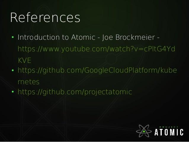 Get involved ● Website: projectatomic.io ● Github: github.com/projectatomic ● #atomic on Freenode ● centos-devel, atomic-d...