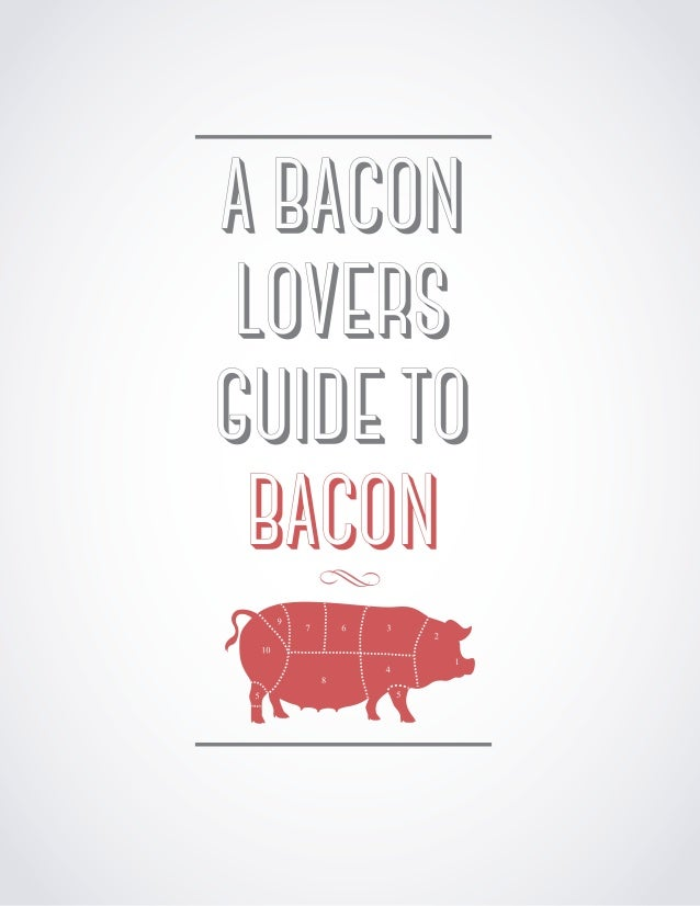 A BACON LOVERS GUIDE TO BACON