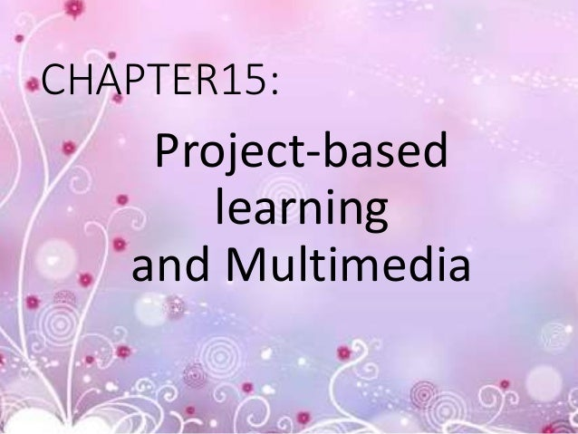 CHAPTER15: Project-based learning and Multimedia