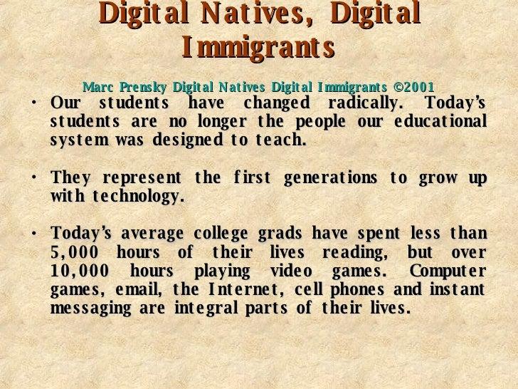Digital Natives, Digital Immigrants   Marc  Prensky  Digital Natives Digital Immigrants ©2001   <ul><li>Our students have ...