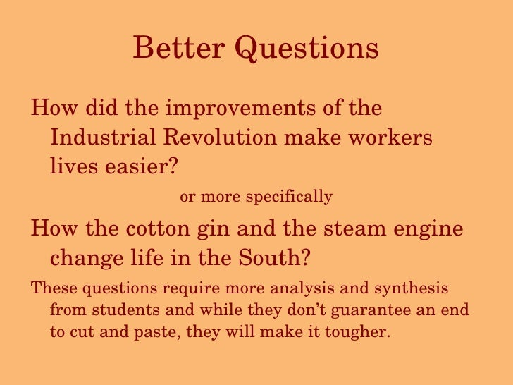 Better Questions <ul><li>How did the improvements of the Industrial Revolution make workers lives easier? </li></ul><ul><l...