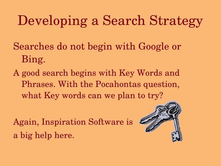 Developing a Search Strategy <ul><li>Searches do not begin with Google or Bing. </li></ul><ul><li>A good search begins wit...