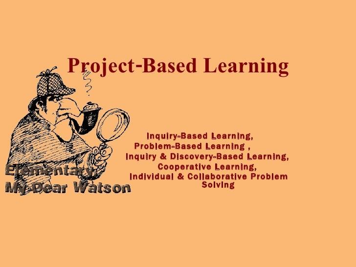 Project-Based Learning <ul><li>Inquiry-Based Learning, </li></ul><ul><li>Problem-Based Learning ,  </li></ul><ul><ul><li>I...