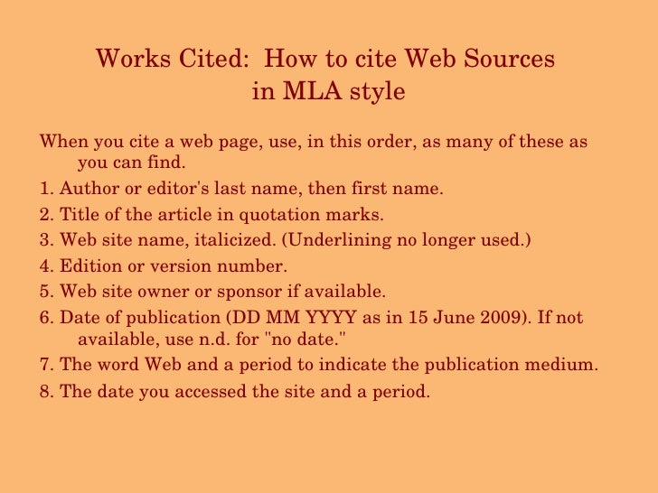 Works Cited:  How to cite Web Sources  in MLA style <ul><li>When you cite a web page, use, in this order, as many of these...