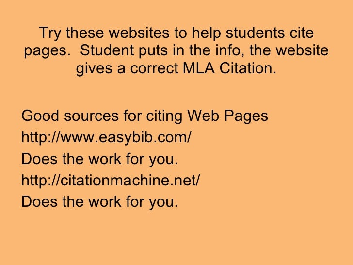 Try these websites to help students cite pages.  Student puts in the info, the website gives a correct MLA Citation. <ul><...
