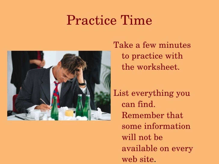 Practice Time <ul><li>Take a few minutes to practice with the worksheet.  </li></ul><ul><li>List everything you can find. ...