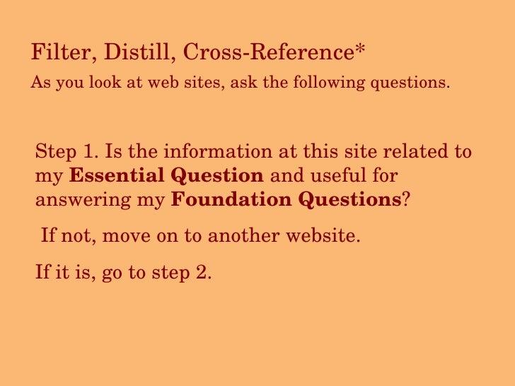 <ul><li>Filter, Distill, Cross-Reference*  </li></ul><ul><li>As you look at web sites, ask the following questions . </li>...