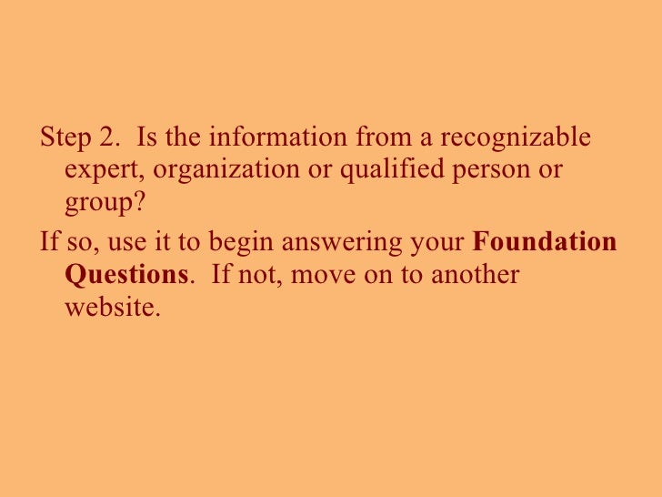 <ul><li>Step 2.  Is the information from a recognizable expert, organization or qualified person or group?  </li></ul><ul>...