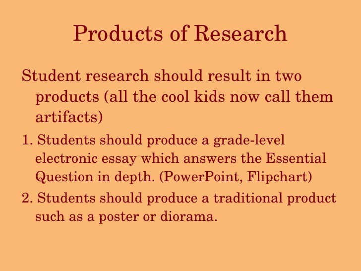 Products of Research <ul><li>Student research should result in two products (all the cool kids now call them artifacts)  <...