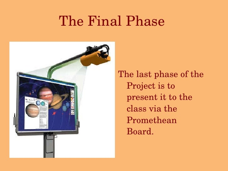 The Final Phase   <ul><li>The last phase of the Project is to present it to the class via the Promethean Board.   </li></ul>