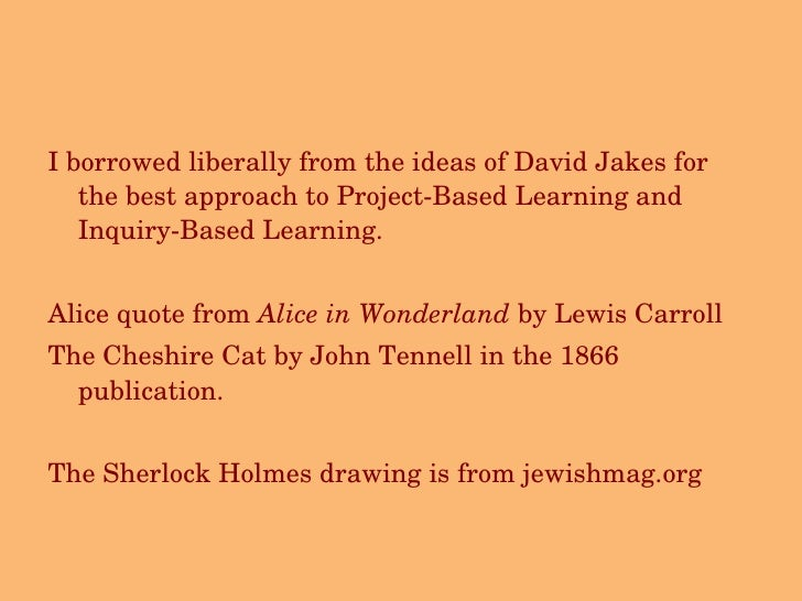 <ul><li>I borrowed liberally from the ideas of David Jakes for the best approach to Project-Based Learning and Inquiry-Bas...