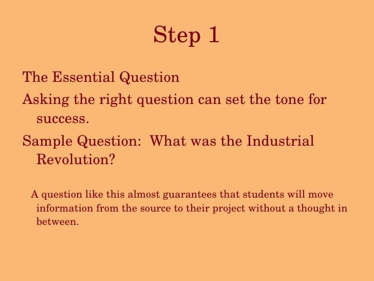 Step 1 <ul><li>The Essential Question </li></ul><ul><li>Asking the right question can set the tone for success.  </li></ul...