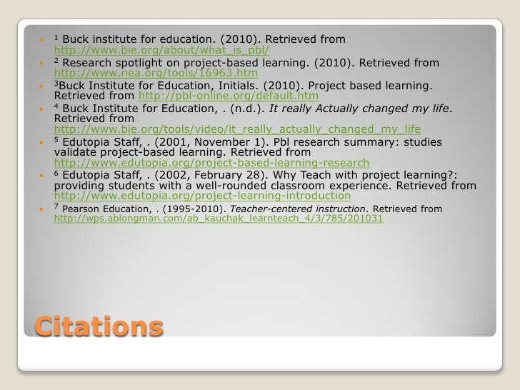 Citations<br />1 Buck institute for education. (2010). Retrieved from http://www.bie.org/about/what_is_pbl/ <br />2 Resear...